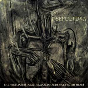 Sepultura - The Mediator Between Head and Hands Must be the Hearty