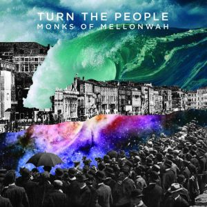 Monks Of Mellonwah - Turn The People