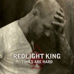 Redlight King - Times Are Hard