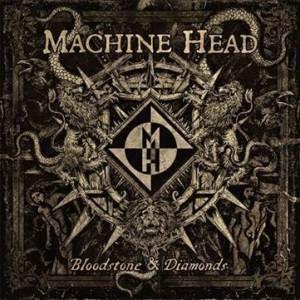 Machine Head Bloodstone & Diamonds