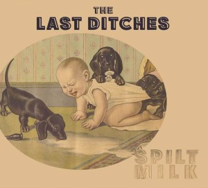 last-ditches-spilt-milk