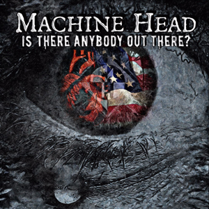 Machine Head - Is There Anybody Out There small