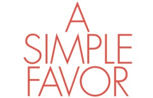 'A Simple Favor'; The Paul Feig Directed Thriller Arrives On Digital December 11 & On 4K Ultra HD, Blu-ray & DVD December 18, 2018 From Lionsgate 3