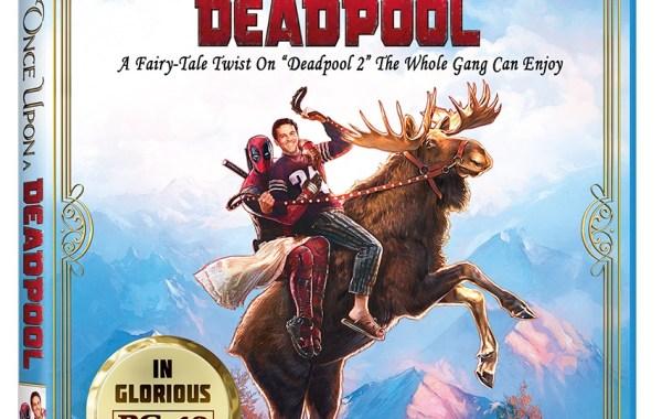 'Once Upon A Deadpool'; The PG-13 Fairytale Twist On 'Deadpool 2' Arrives On Blu-ray & Digital January 15, 2019 From Fox Home Ent. 1