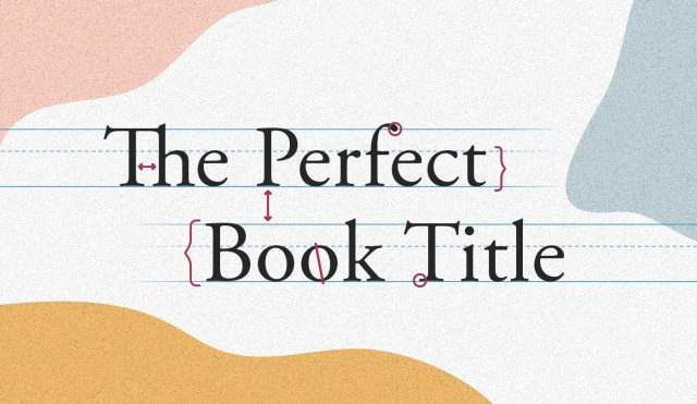How To Write The Perfect Book Title [Ultimate Guide]
