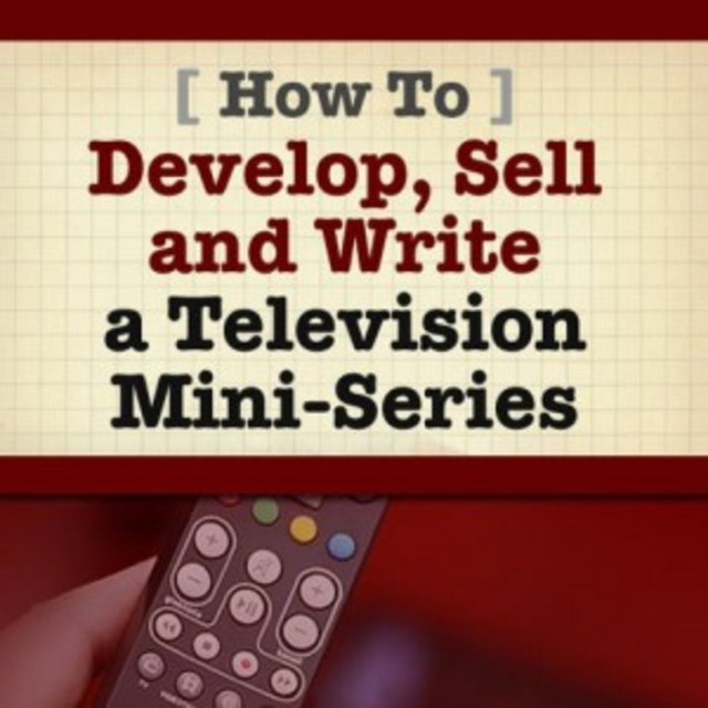 How To Develop, Sell and Write a Television Mini-Series - Script