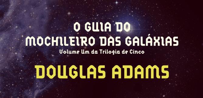 O Guia do Mochileiro das Galáxias - Douglas Adams | Resenha