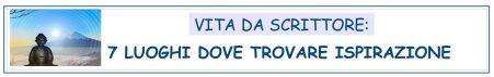 VITA DA SCRITTORE - 7 LUOGHI DOVE TROVARE ISPIRAZIONE