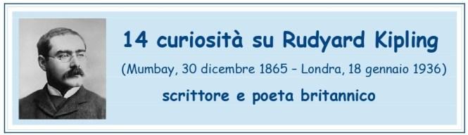 articolo che raccoglie 14 curiosità sulla vita e sulla carriera di Rudyard Kipling