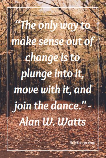 "Quote about change - ""The only way to make sense out of change is to plunge into it, move with it, and join the dance."" - Alan W. Watts"