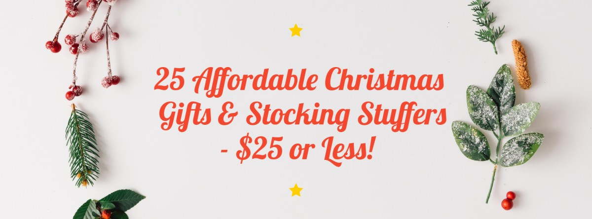 25 Affordable Christmas Gifts & Stocking Stuffers - $25 or Less!