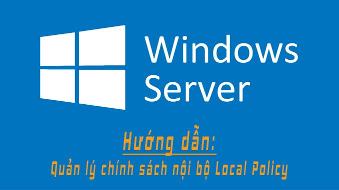 Local Policy – quản lý chính sách nội bộ trên windows server