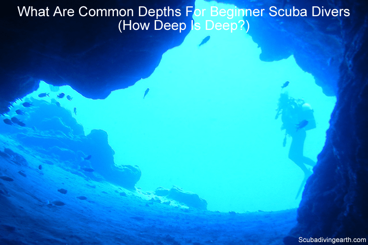 What Are Common Depths For Beginner Scuba Divers How Deep Is Deep