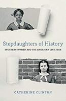 Stepdaughters of History: Southern Women and the American Civil War (Walter Lynwood Fleming Lectures in Southern History)