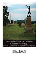 Causes of the Defeat of Gen. Lee's Army at the Battle of Gettysburg &  Leading Confederates on the Battle of Gettysburg
