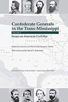 Confederate Generals in the Trans-Mississippi, Vol 3: Essays on America's Civil War