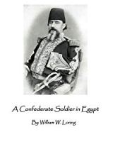 A Confederate Soldier in Egypt: Late Colonel in U.S. Army, Major-General in the Confederate Service,