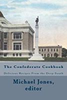 The Confederate Cookbook: Delicious Recipes From the Deep South