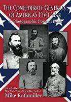 The Confederate General's of America's Civil War: A Photographic Portrait Book