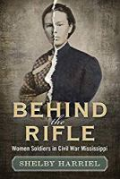 Behind the Rifle: Women Soldiers in Civil War Mississippi