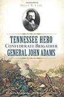 Tennessee Hero Confederate Brigadier General John Adams (Civil War Series)