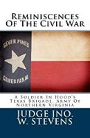 Reminiscences Of The Civil War: A Soldier In Hood's Texas Brigade, Army Of Northern Virginia