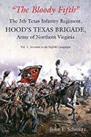 """The Bloody Fifth""―The 5th Texas Infantry Regiment, Hood's Texas Brigade, Army of Northern Virginia: Volume 1: Secession to the Suffolk Campaign"