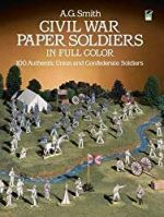 Civil War Paper Soldiers in Full Color: 100 Authentic Union and Confederate Soldiers (Dover Children's Activity Books)