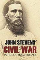 John Stevens' Civil War in Hood's Texas Brigade: (Annotated)