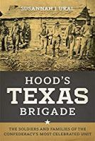 Hood's Texas Brigade: The Soldiers and Families of the Confederacy's Most Celebrated Unit (Conflicting Worlds: New Dimensions of the American Civil War)