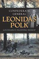 Confederate General Leonidas Polk:: Louisiana's Fighting Bishop