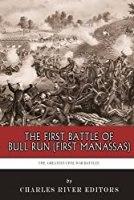 The Greatest Civil War Battles: The First Battle of Bull Run (First Manassas)