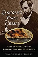 Lincoln's First Crisis: Fort Sumter and the Betrayal of the President