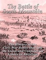 The Battle of South Mountain: The History of the Civil War Battle that Led the Union and Confederate Armies to Antietam