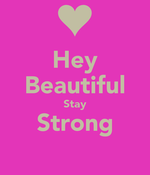 Hey Beautiful Stay Strong Poster | Alleah | Keep Calm-o-Matic