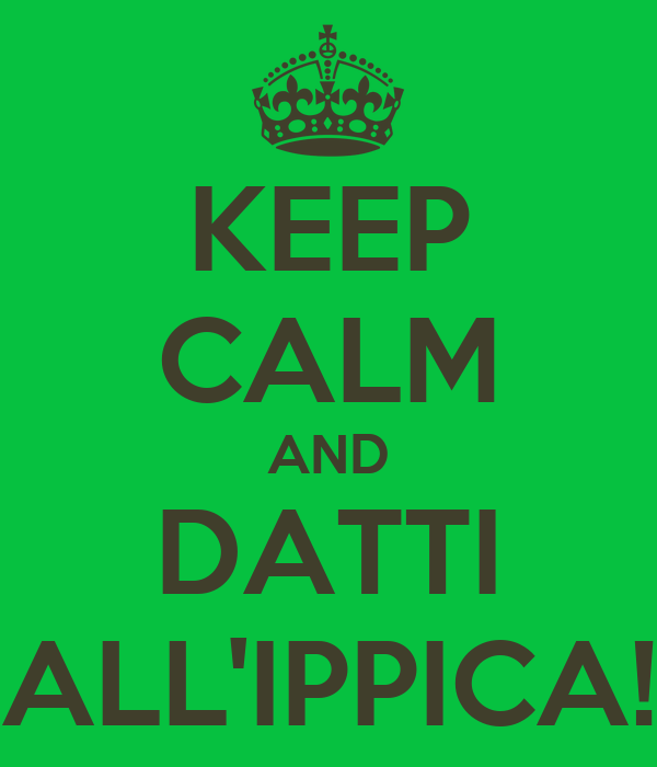 KEEP CALM AND DATTI ALL'IPPICA!