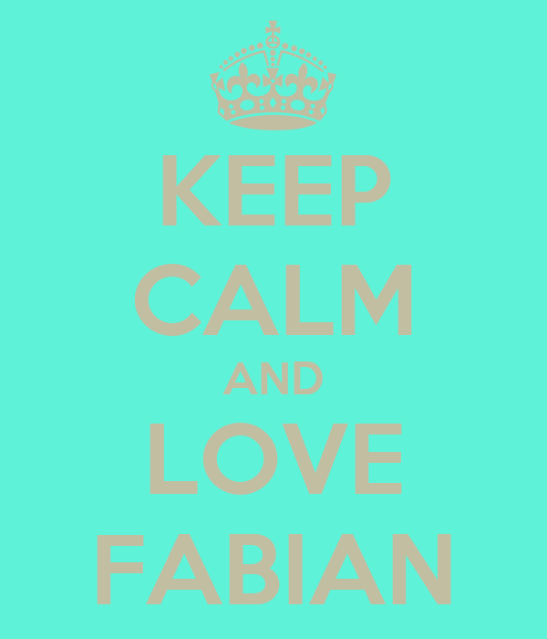 Keep Calm And Love Fabian