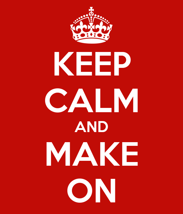 KEEP CALM AND MAKE ON