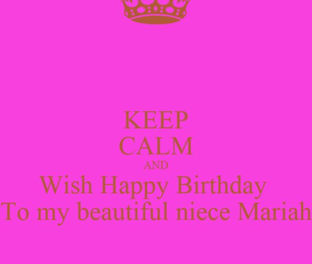Keep Calm And Wish Happy Birthday To My Beautiful Niece Mariah