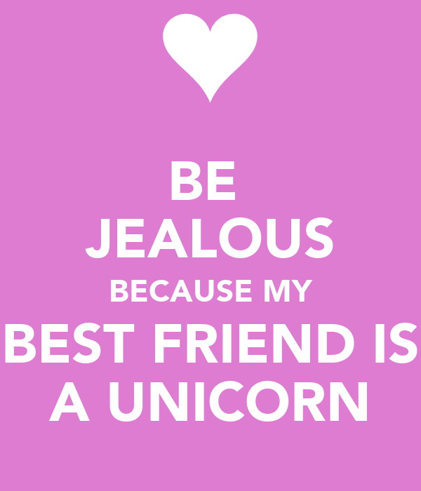 BE JEALOUS BECAUSE MY BEST FRIEND IS A UNICORN Poster