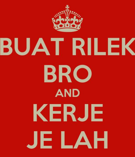 https://i1.wp.com/sd.keepcalm-o-matic.co.uk/i/buat-rilek-bro-and-kerje-je-lah.png?resize=516%2C602