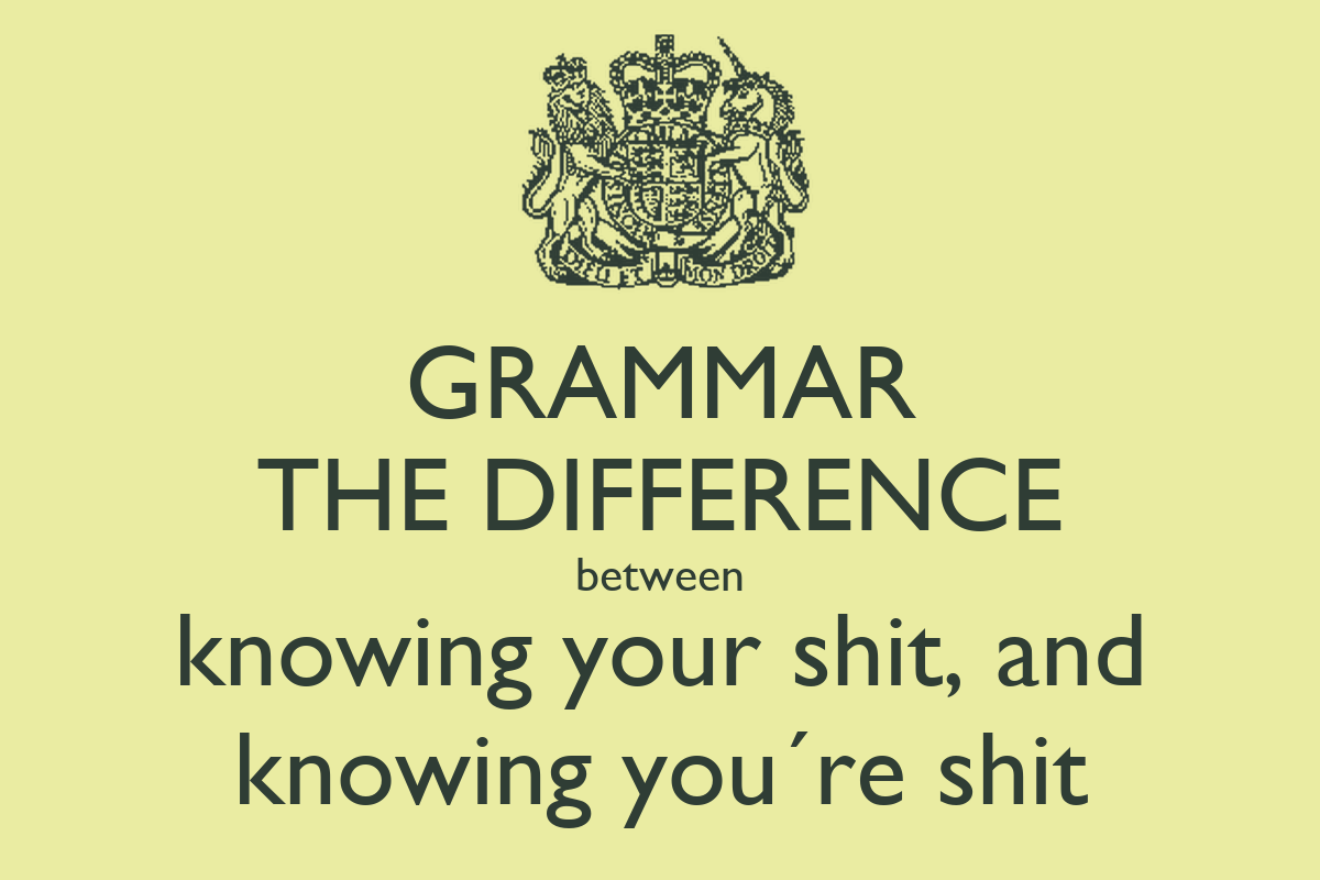 Grammar The Difference Between Knowing Your Shit And