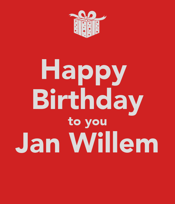 Happy Birthday To You Jan Willem Poster Er Keep Calm O Matic
