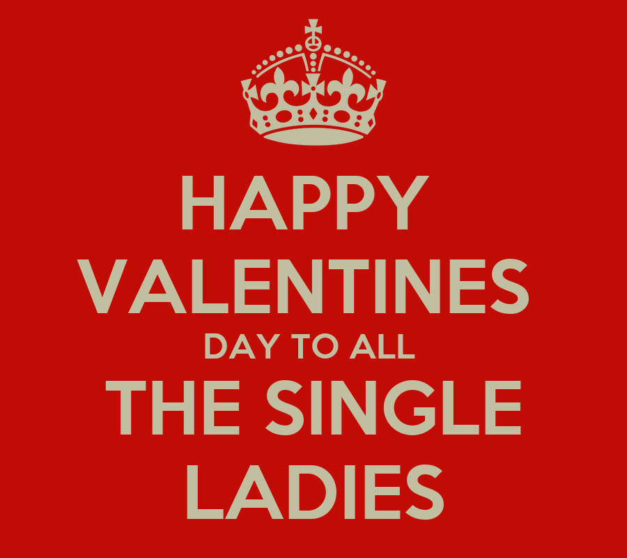 HAPPY VALENTINES DAY TO ALL THE SINGLE LADIES Poster JAN
