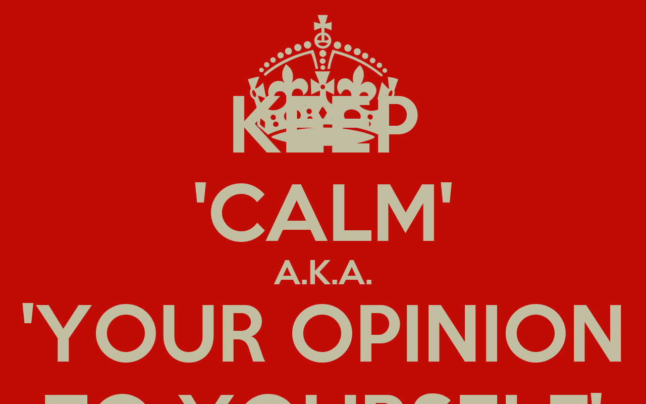 KEEP CALM AKA YOUR OPINION TO YOURSELF Poster
