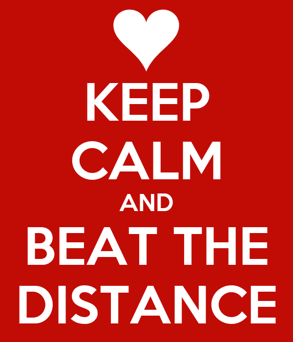 KEEP CALM AND BEAT THE DISTANCE