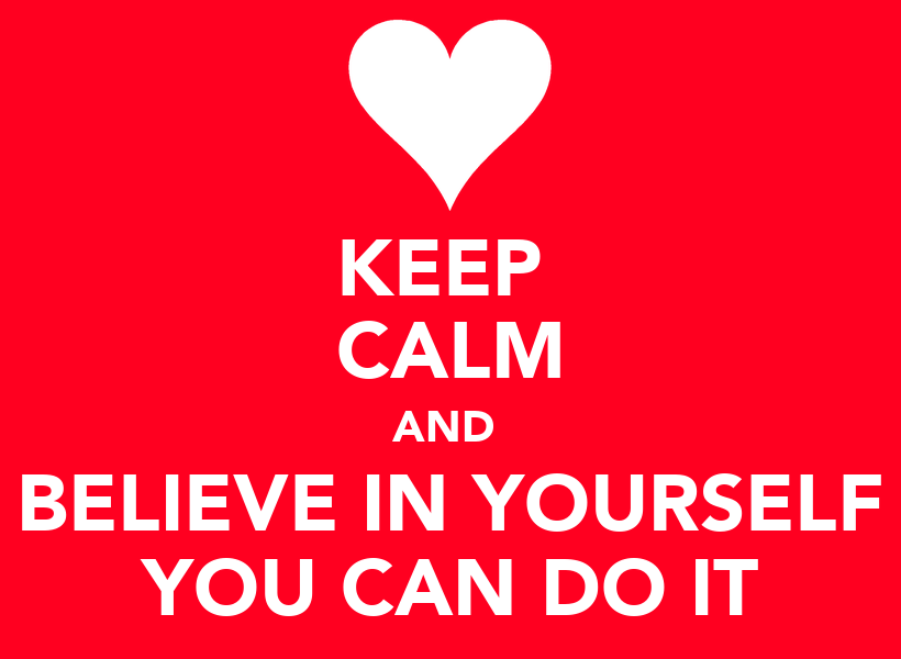 https://i1.wp.com/sd.keepcalm-o-matic.co.uk/i/keep-calm-and-believe-in-yourself-you-can-do-it.png