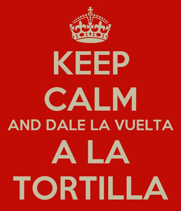 """Es Momento de """"Darle Vuelta a La Tortilla"""""""
