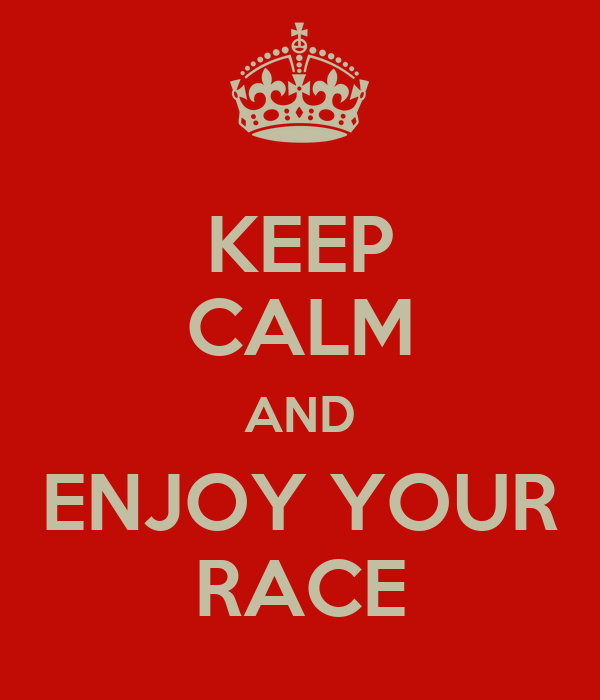 Image result for be calm and enjoy the race