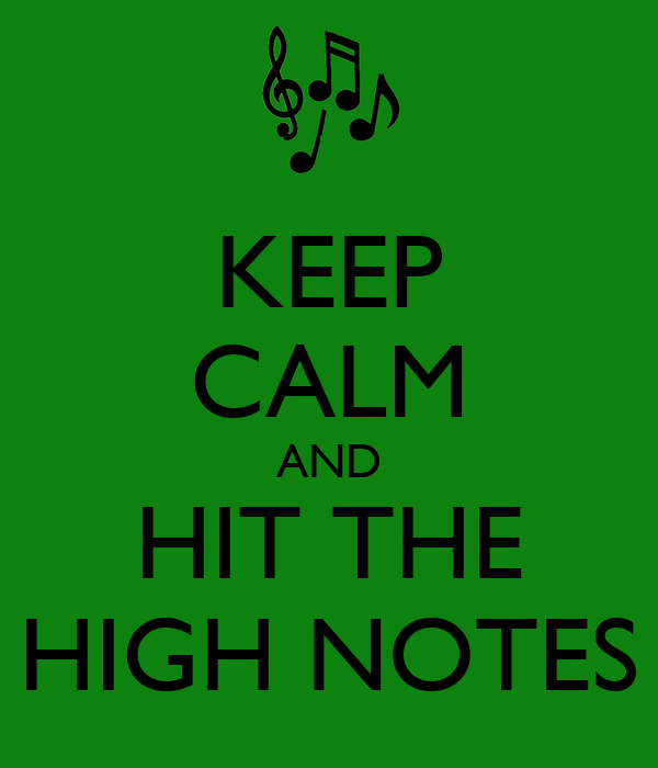 KEEP CALM AND HIT THE HIGH NOTES - KEEP CALM AND CARRY ON ...